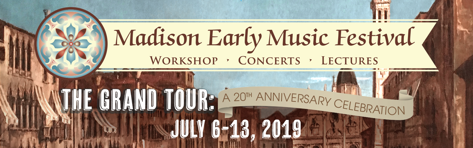 Madison Early Music Festival: Workshop, Concerts, Lectures. The Grand Tour: A 20th Anniversary Celebration July 6-13, 2019